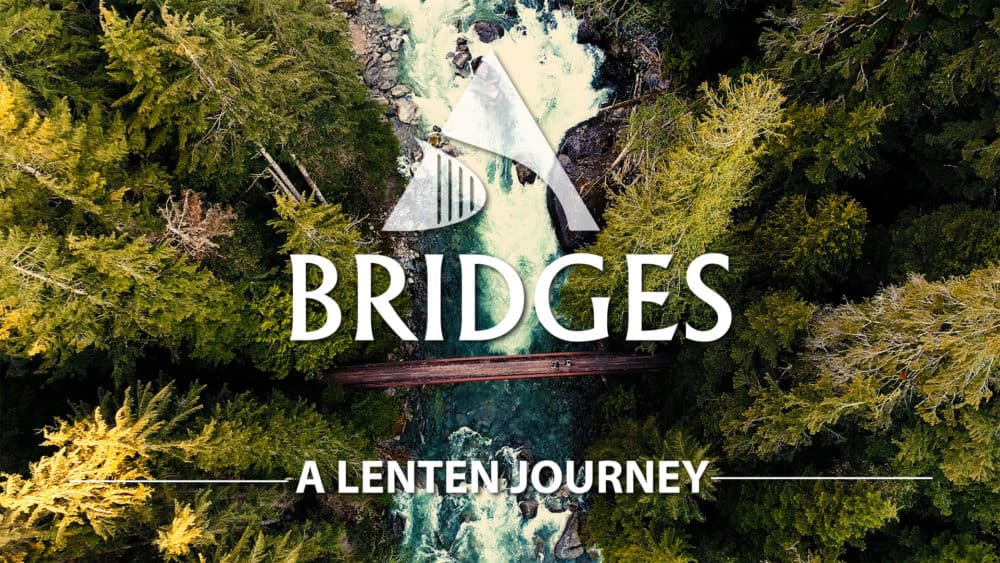 The Bridge: A Lenten Journey